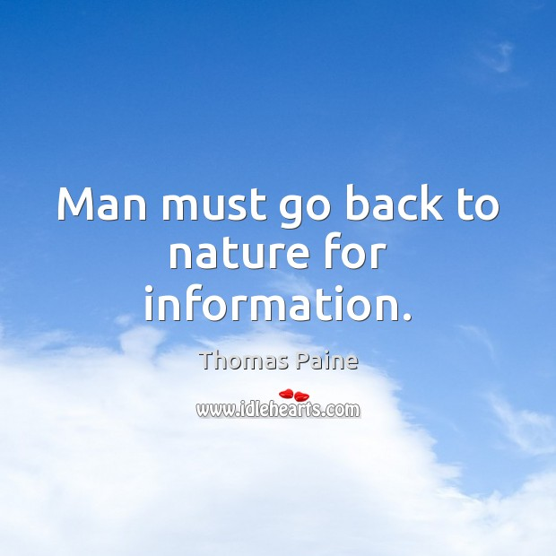 Man must go back to nature for information. Image
