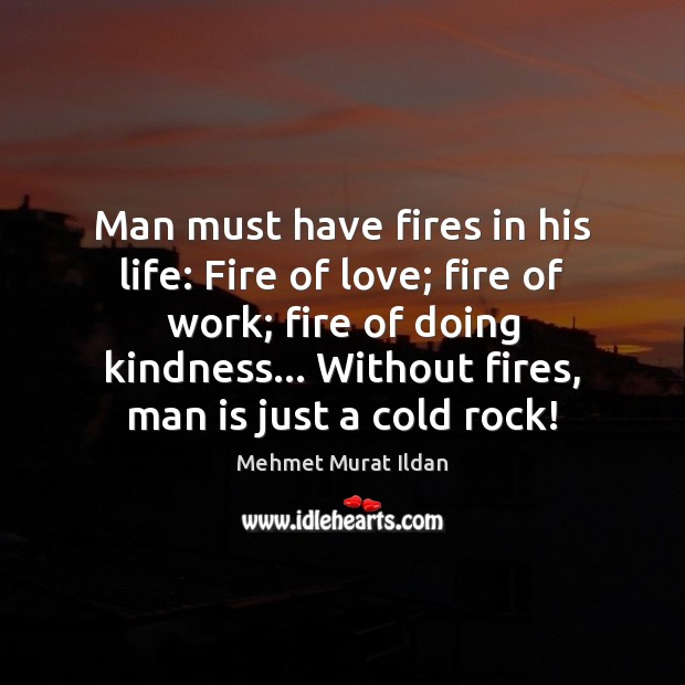 Image, Man must have fires in his life: Fire of love; fire of