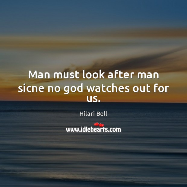 Man must look after man sicne no God watches out for us. Image