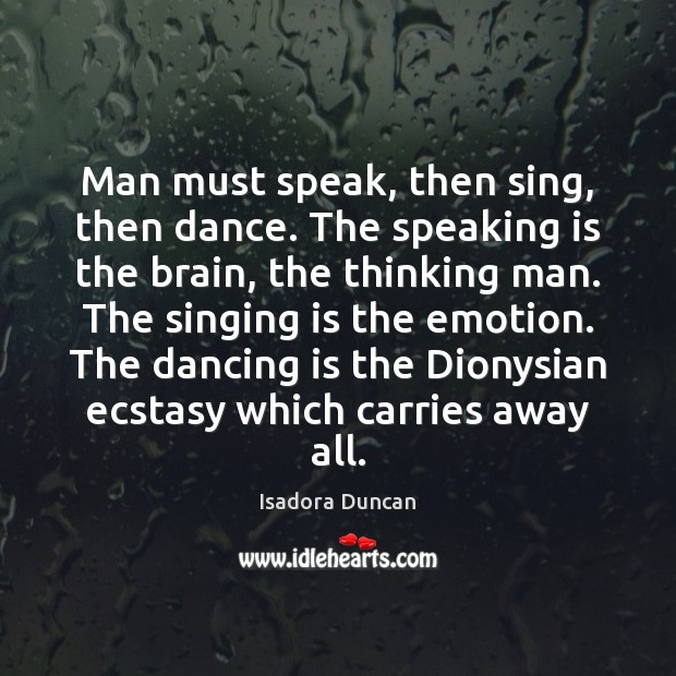 Man must speak, then sing, then dance. The speaking is the brain, Dance Quotes Image