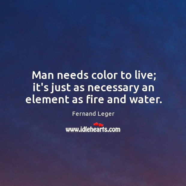 Man needs color to live; it's just as necessary an element as fire and water. Image