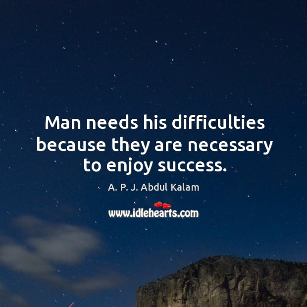 Man needs his difficulties because they are necessary to enjoy success. Image