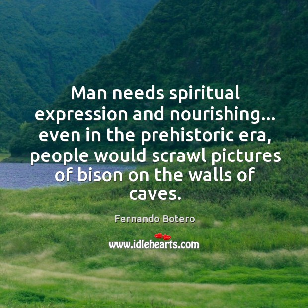 Man needs spiritual expression and nourishing… even in the prehistoric era, people Image