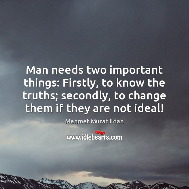 Image, Man needs two important things: Firstly, to know the truths; secondly, to