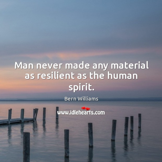 Image, Man never made any material as resilient as the human spirit.