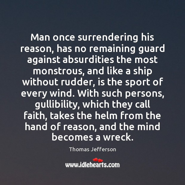 Man once surrendering his reason, has no remaining guard against absurdities the Thomas Jefferson Picture Quote