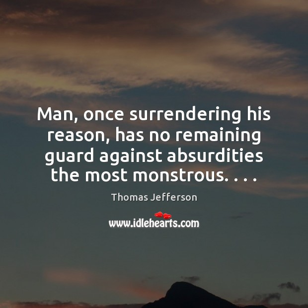 Man, once surrendering his reason, has no remaining guard against absurdities the Image