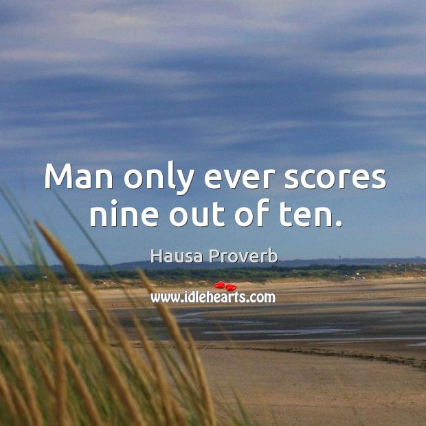 Man only ever scores nine out of ten. Hausa Proverbs Image
