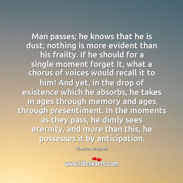Man passes; he knows that he is dust; nothing is more evident Image