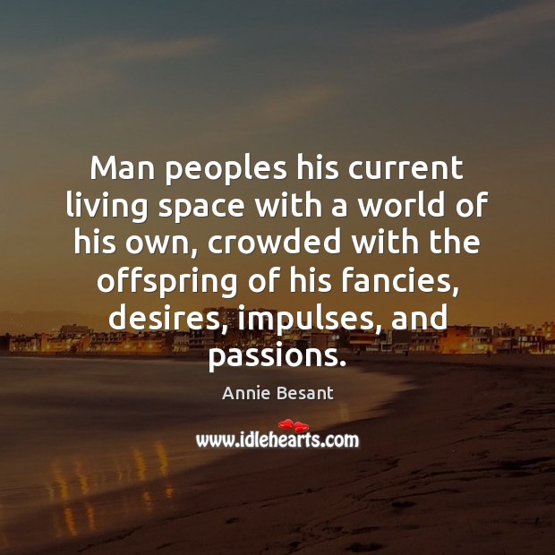 Image, Man peoples his current living space with a world of his own,