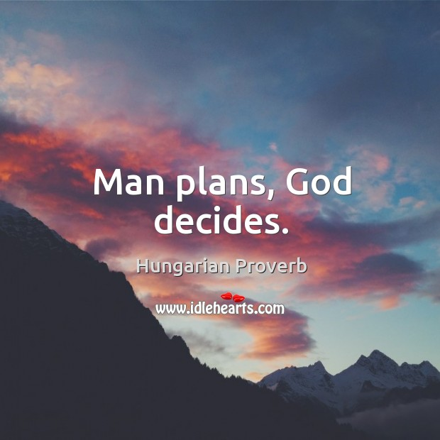 Image, Man plans, God decides.