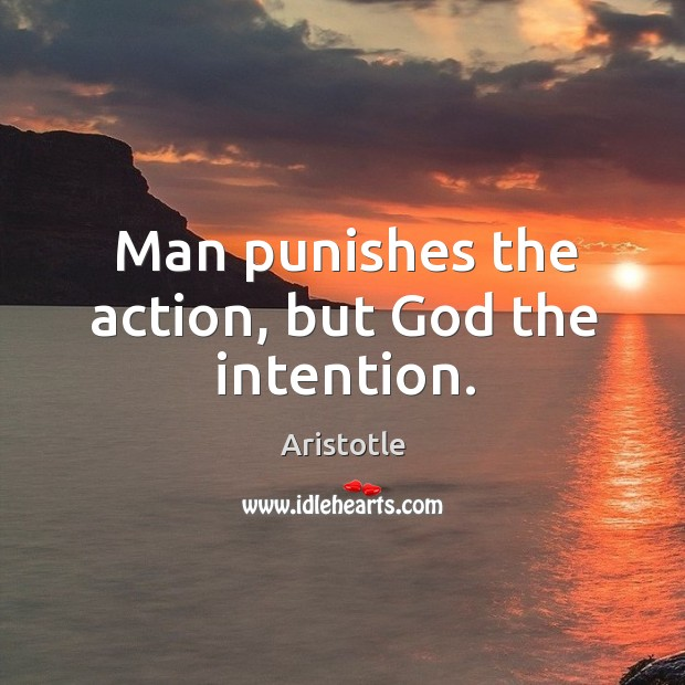Image, Man punishes the action, but God the intention.