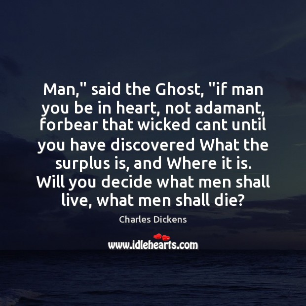 "Image, Man,"" said the Ghost, ""if man you be in heart, not adamant,"