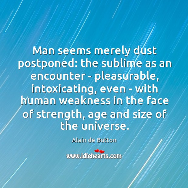 Man seems merely dust postponed: the sublime as an encounter – pleasurable, Image