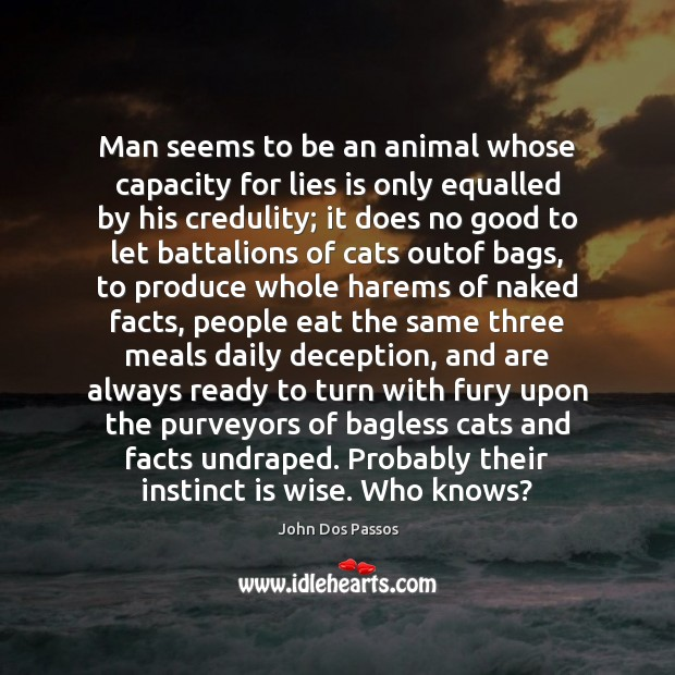 Man seems to be an animal whose capacity for lies is only Image