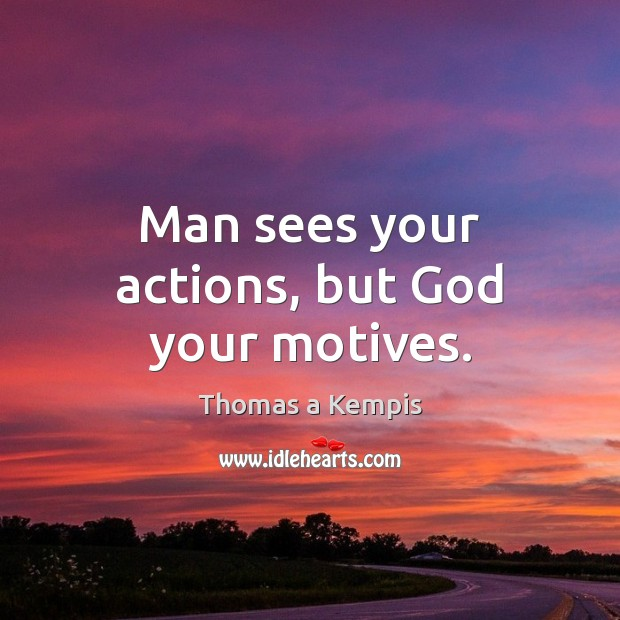 Man sees your actions, but God your motives. Image