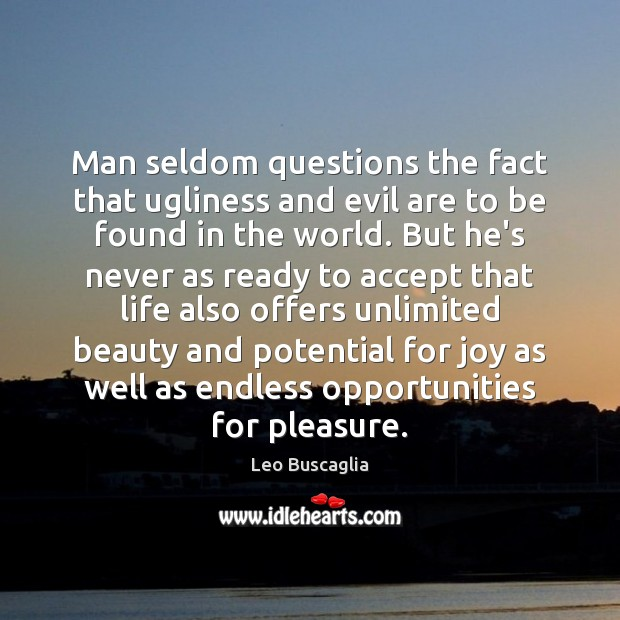 Man seldom questions the fact that ugliness and evil are to be Image