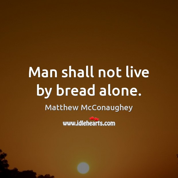 Image, Man shall not live by bread alone.