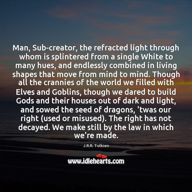 Man, Sub-creator, the refracted light through whom is splintered from a single J.R.R. Tolkien Picture Quote