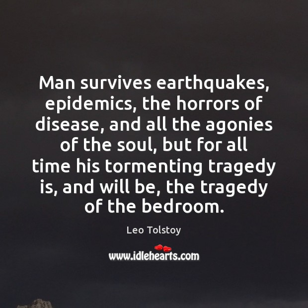 Image, Man survives earthquakes, epidemics, the horrors of disease, and all the agonies
