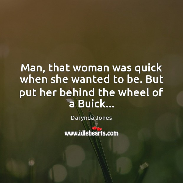 Man, that woman was quick when she wanted to be. But put Darynda Jones Picture Quote
