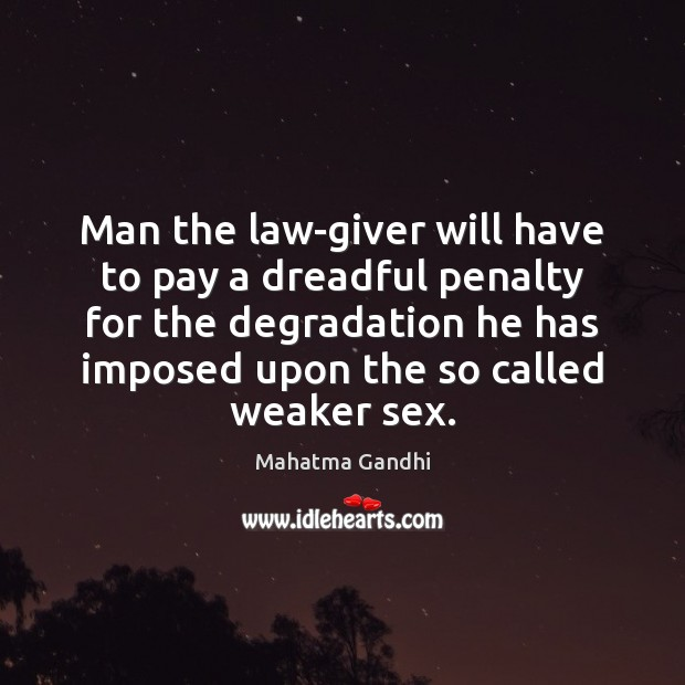 Image, Man the law-giver will have to pay a dreadful penalty for the
