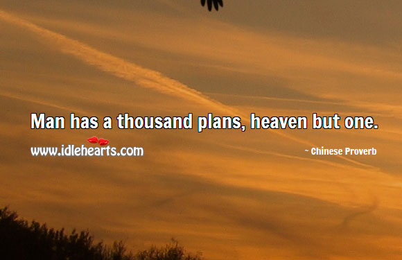 Image, Man has a thousand plans, heaven but one.