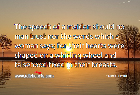 The speech of a maiden should no man trust nor the words which a woman says Norse Proverbs Image
