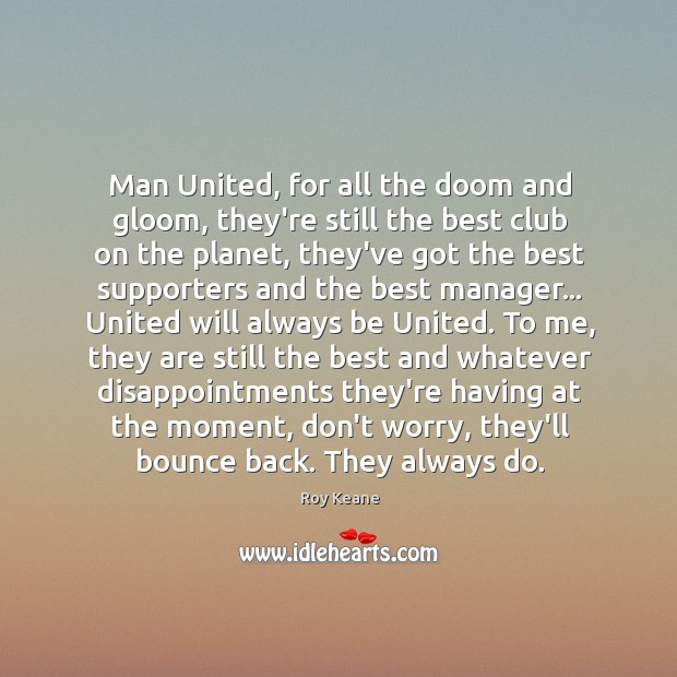 Man United, for all the doom and gloom, they're still the best Roy Keane Picture Quote