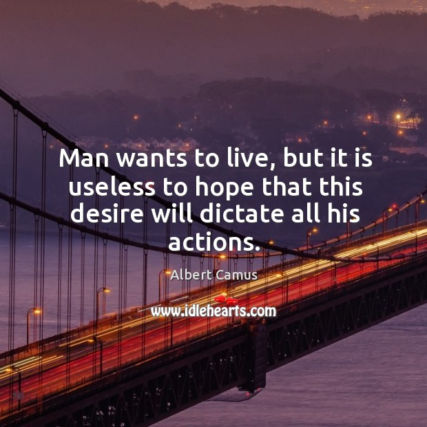 Image, Man wants to live, but it is useless to hope that this desire will dictate all his actions.