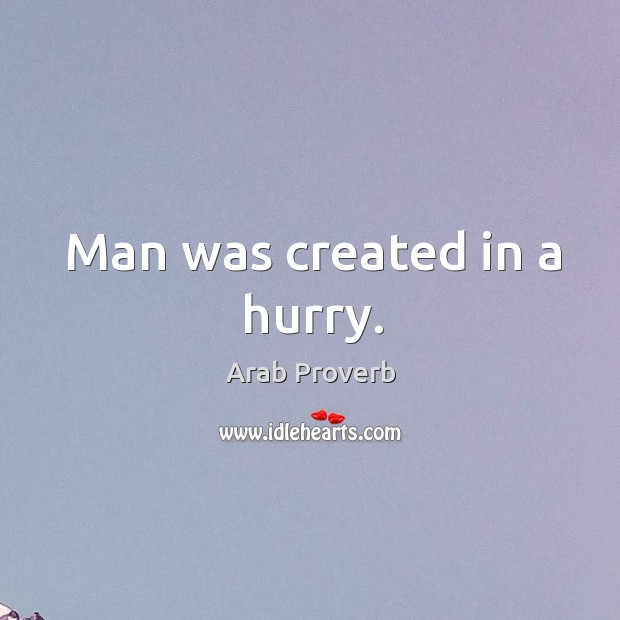 Image, Man was created in a hurry.