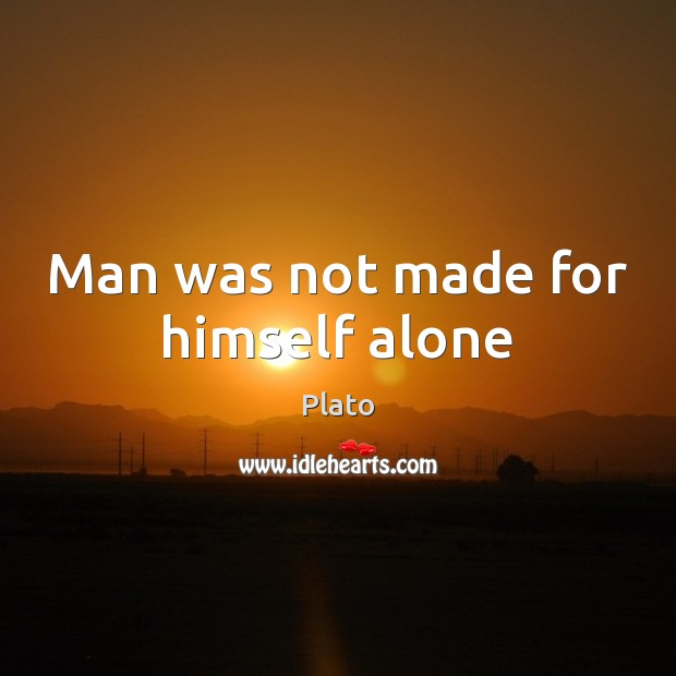 Image, Man was not made for himself alone