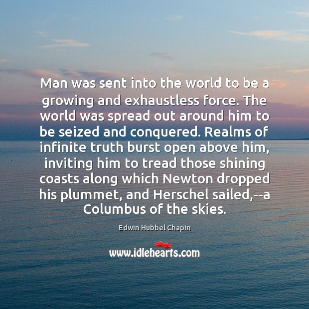Man was sent into the world to be a growing and exhaustless Edwin Hubbel Chapin Picture Quote