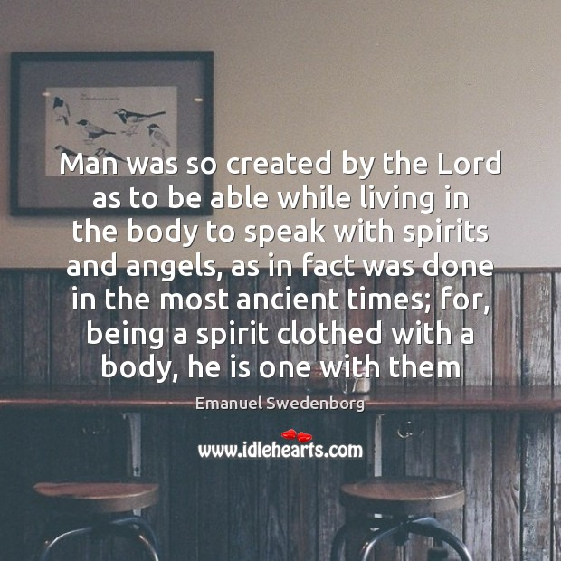 Man was so created by the Lord as to be able while Emanuel Swedenborg Picture Quote