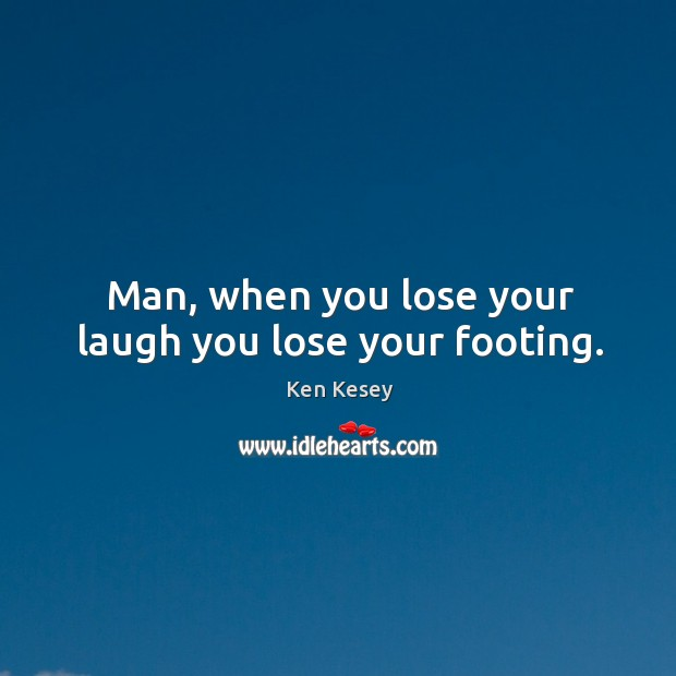 Man, when you lose your laugh you lose your footing. Image