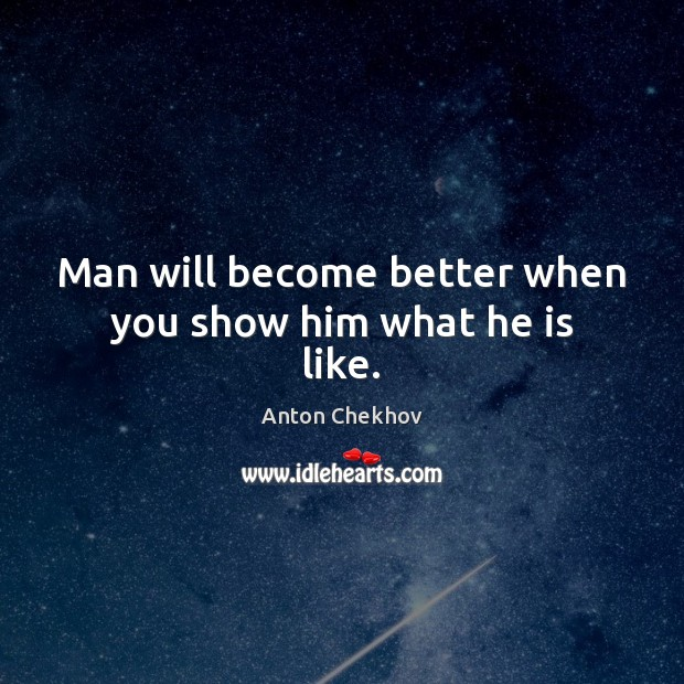 Image, Man will become better when you show him what he is like.