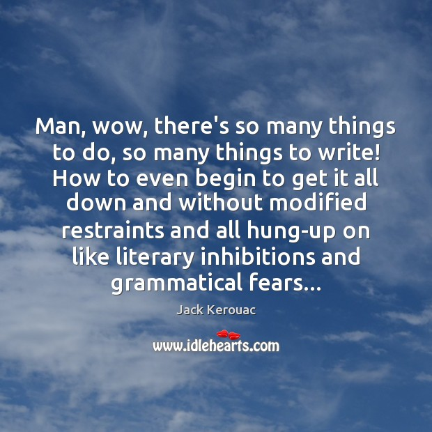 Man, wow, there's so many things to do, so many things to Jack Kerouac Picture Quote