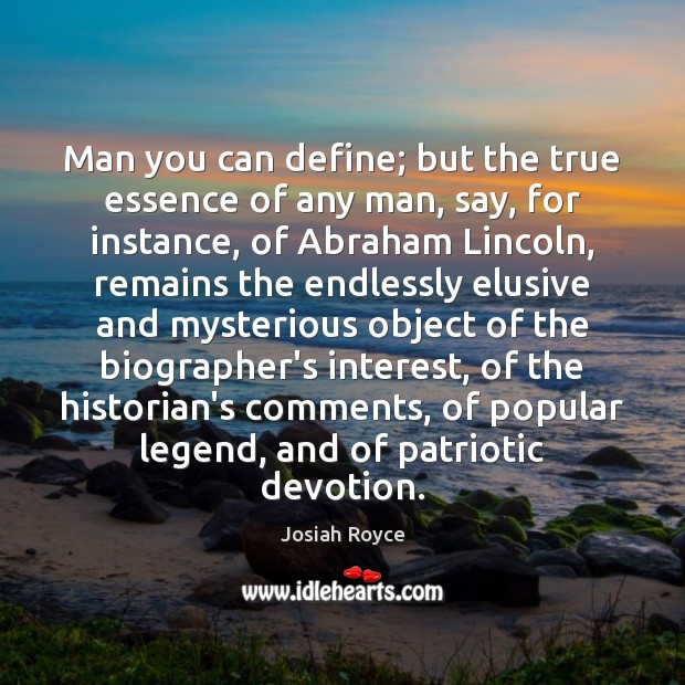 Man you can define; but the true essence of any man, say, Josiah Royce Picture Quote