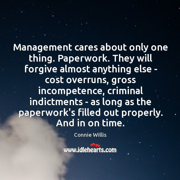Management cares about only one thing. Paperwork. They will forgive almost anything Image