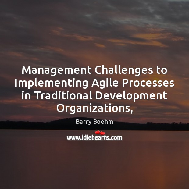 Image, Management Challenges to Implementing Agile Processes in Traditional Development Organizations,