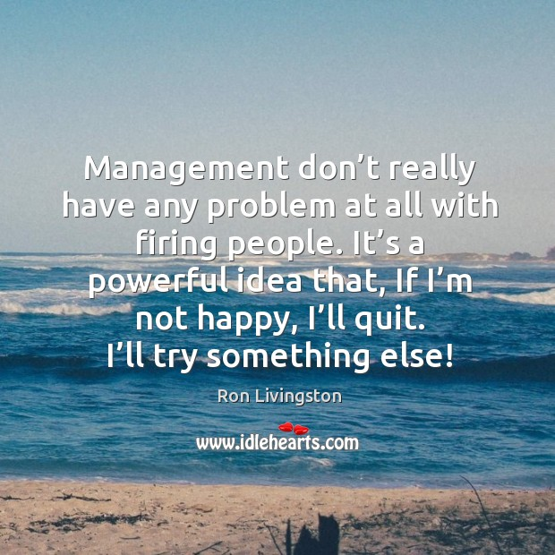 Management don't really have any problem at all with firing people. Image