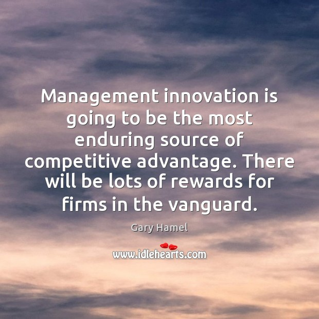 Management innovation is going to be the most enduring source of competitive Innovation Quotes Image