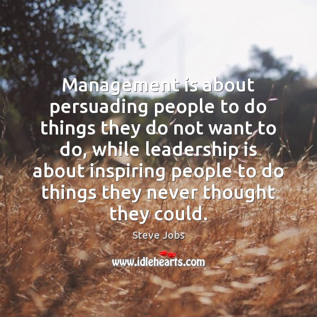 Management is about persuading people to do things they do not want Management Quotes Image