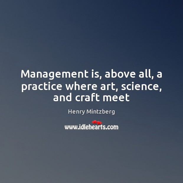 Management is, above all, a practice where art, science, and craft meet Image