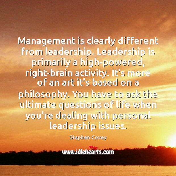Management is clearly different from leadership. Leadership is primarily a high-powered, right-brain Management Quotes Image