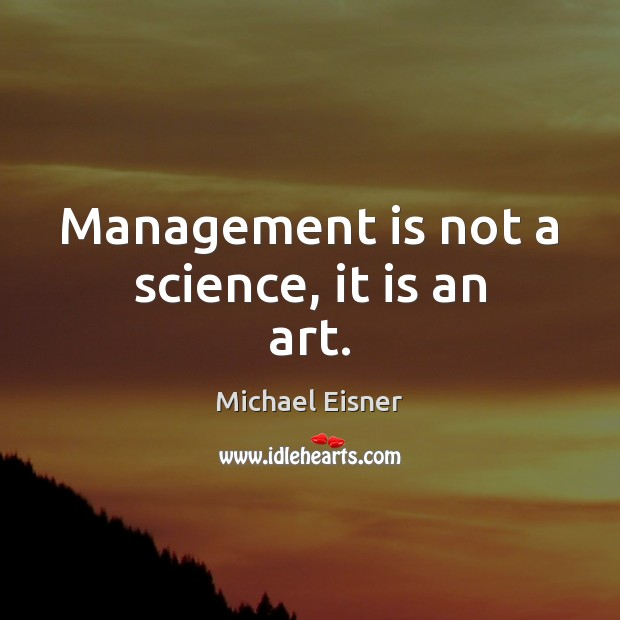 Management is not a science, it is an art. Management Quotes Image