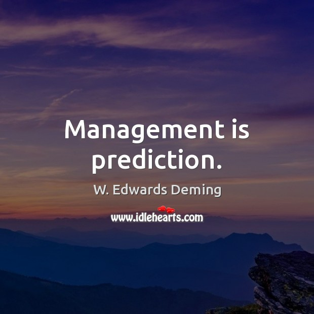 Management is prediction. Management Quotes Image
