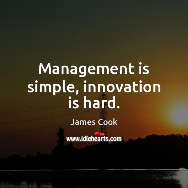 Management is simple, innovation is hard. Management Quotes Image