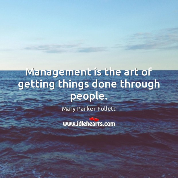 Management is the art of getting things done through people. Management Quotes Image