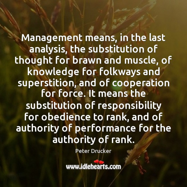 Image, Management means, in the last analysis, the substitution of thought for brawn